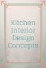 Kitchen Interior Design Concepts